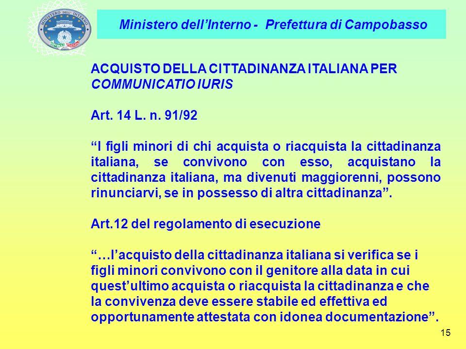 Ministero dellInterno - Prefettura di Campobasso 15 ACQUISTO DELLA CITTADINANZA ITALIANA PER COMMUNICATIO IURIS Art. 14 L. n. 91/92 I figli minori di