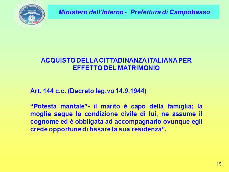 Ministero dellInterno - Prefettura di Campobasso 19 ACQUISTO DELLA CITTADINANZA ITALIANA PER EFFETTO DEL MATRIMONIO Art. 144 c.c. (Decreto leg.vo 14.9