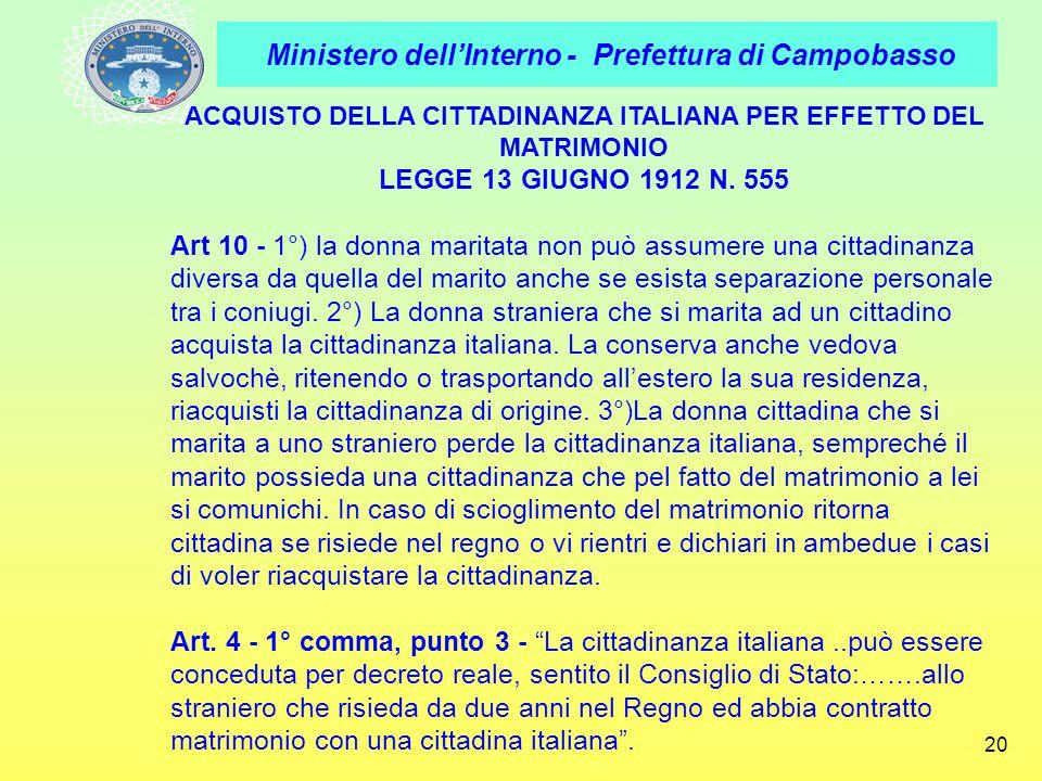Ministero dellInterno - Prefettura di Campobasso 20 ACQUISTO DELLA CITTADINANZA ITALIANA PER EFFETTO DEL MATRIMONIO LEGGE 13 GIUGNO 1912 N. 555 Art 10