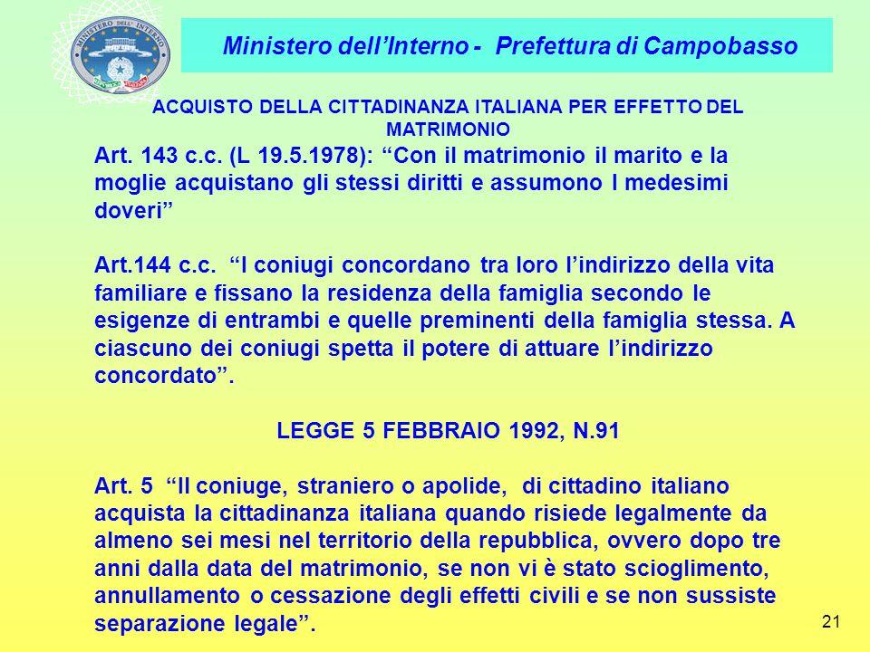 Ministero dellInterno - Prefettura di Campobasso 21 ACQUISTO DELLA CITTADINANZA ITALIANA PER EFFETTO DEL MATRIMONIO Art. 143 c.c. (L 19.5.1978): Con i