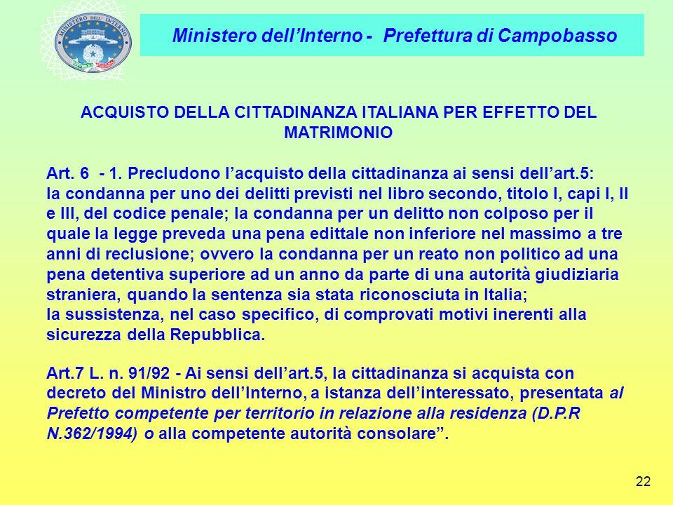 Ministero dellInterno - Prefettura di Campobasso 22 ACQUISTO DELLA CITTADINANZA ITALIANA PER EFFETTO DEL MATRIMONIO Art. 6 - 1. Precludono lacquisto d