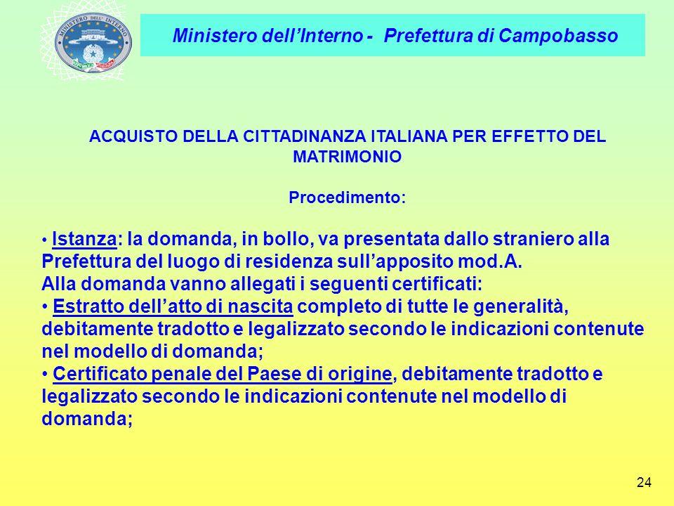 Ministero dellInterno - Prefettura di Campobasso 24 ACQUISTO DELLA CITTADINANZA ITALIANA PER EFFETTO DEL MATRIMONIO Procedimento: Istanza: la domanda,
