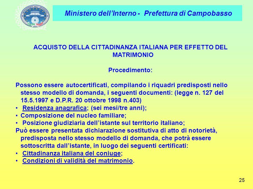Ministero dellInterno - Prefettura di Campobasso 25 ACQUISTO DELLA CITTADINANZA ITALIANA PER EFFETTO DEL MATRIMONIO Procedimento: Possono essere autoc