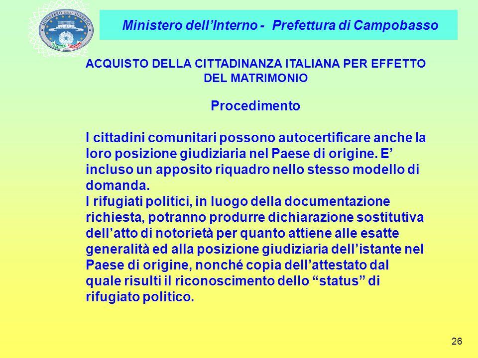 Ministero dellInterno - Prefettura di Campobasso 26 ACQUISTO DELLA CITTADINANZA ITALIANA PER EFFETTO DEL MATRIMONIO Procedimento I cittadini comunitar
