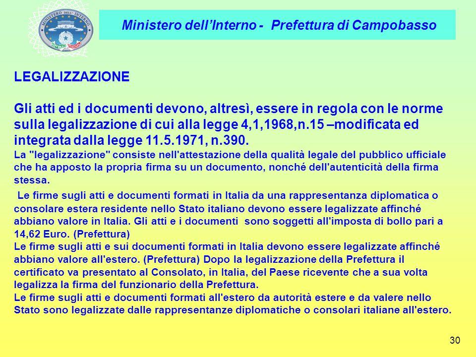 Ministero dellInterno - Prefettura di Campobasso 30 LEGALIZZAZIONE Gli atti ed i documenti devono, altresì, essere in regola con le norme sulla legali
