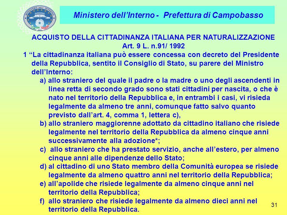 Ministero dellInterno - Prefettura di Campobasso 31 ACQUISTO DELLA CITTADINANZA ITALIANA PER NATURALIZZAZIONE Art. 9 L. n.91/ 1992 1 La cittadinanza i