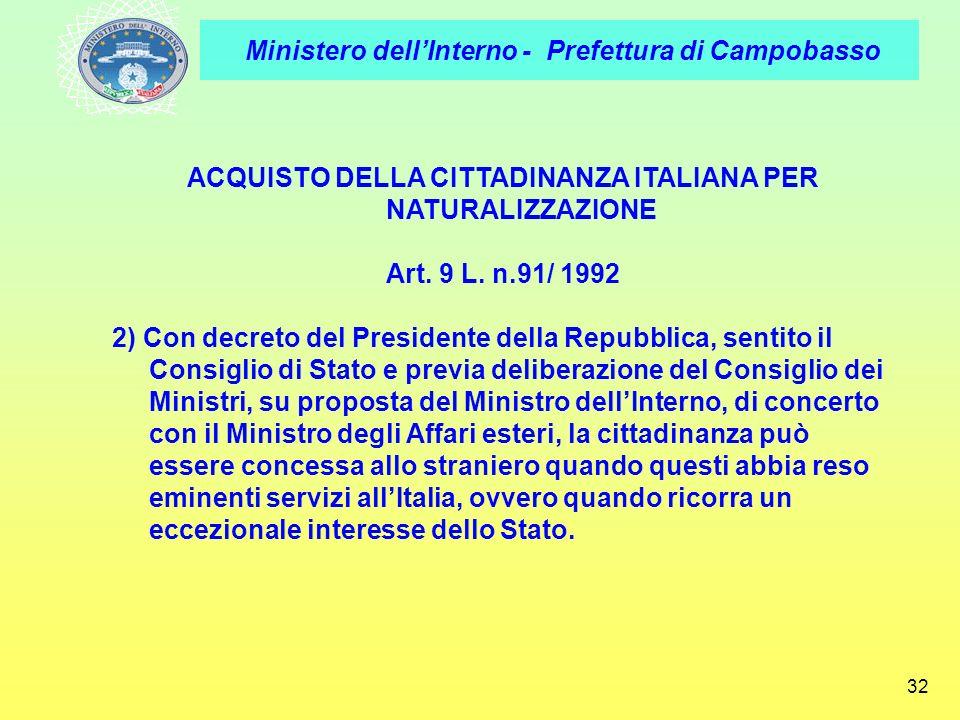 Ministero dellInterno - Prefettura di Campobasso 32 ACQUISTO DELLA CITTADINANZA ITALIANA PER NATURALIZZAZIONE Art. 9 L. n.91/ 1992 2) Con decreto del