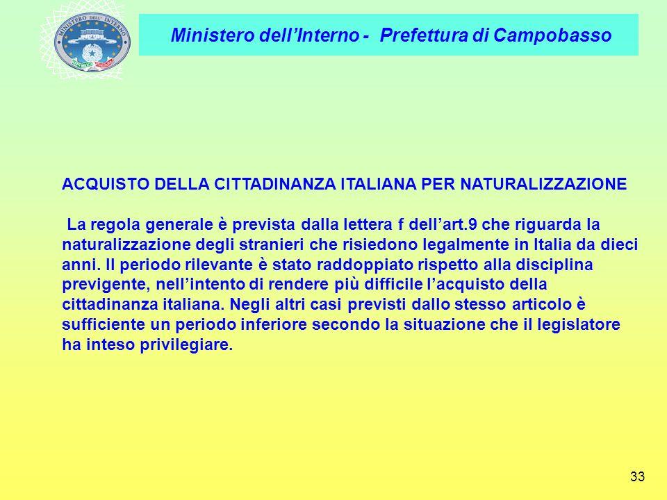 Ministero dellInterno - Prefettura di Campobasso 33 ACQUISTO DELLA CITTADINANZA ITALIANA PER NATURALIZZAZIONE La regola generale è prevista dalla lett