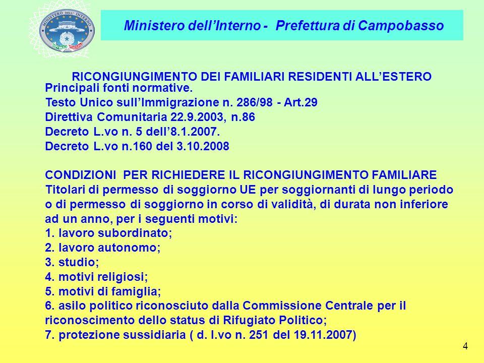 Ministero dellInterno - Prefettura di Campobasso 4 RICONGIUNGIMENTO DEI FAMILIARI RESIDENTI ALLESTERO Principali fonti normative. Testo Unico sullImmi