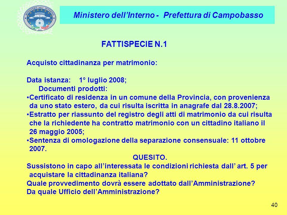 Ministero dellInterno - Prefettura di Campobasso 40 FATTISPECIE N.1 Acquisto cittadinanza per matrimonio: Data istanza: 1° luglio 2008; Documenti prod