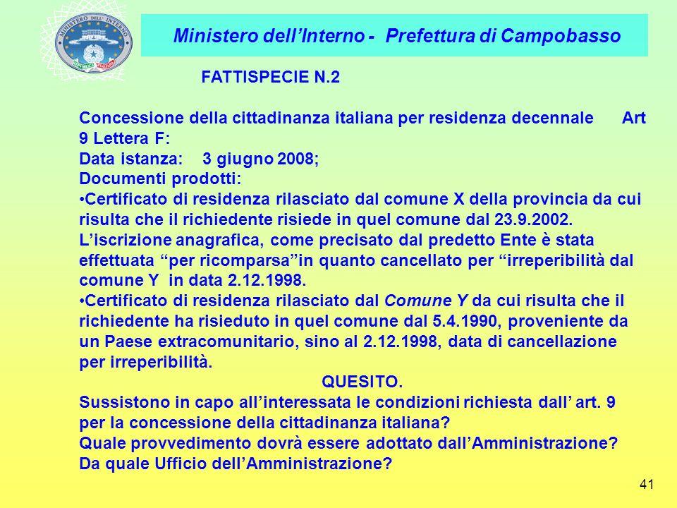 Ministero dellInterno - Prefettura di Campobasso 41 FATTISPECIE N.2 Concessione della cittadinanza italiana per residenza decennale Art 9 Lettera F: D
