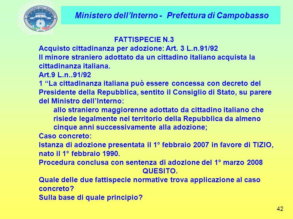 Ministero dellInterno - Prefettura di Campobasso 42 FATTISPECIE N.3 Acquisto cittadinanza per adozione: Art. 3 L.n.91/92 Il minore straniero adottato