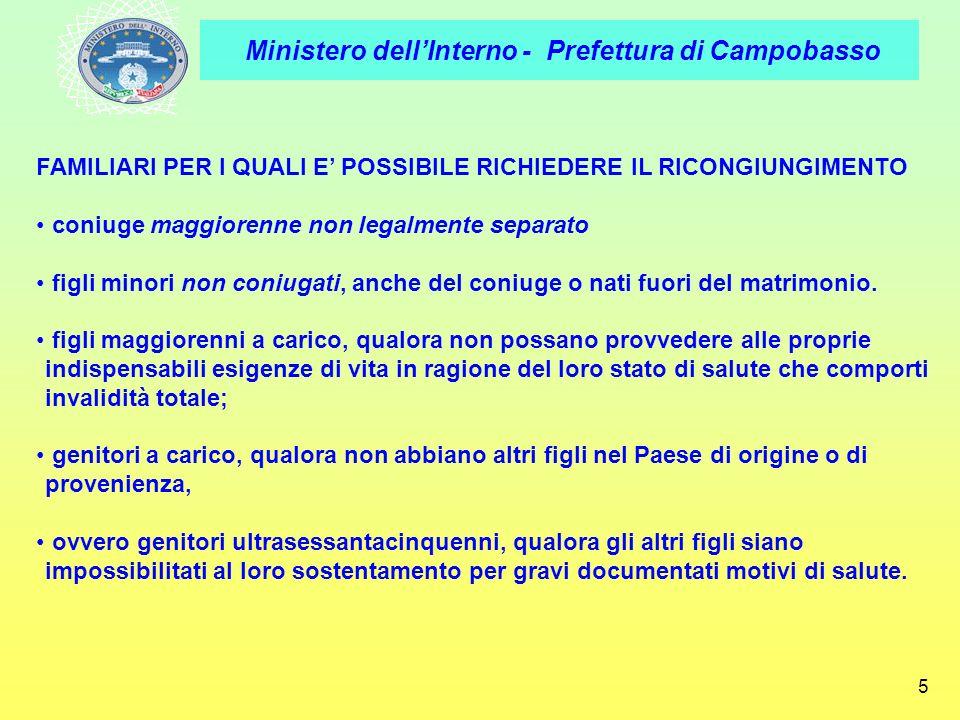 Ministero dellInterno - Prefettura di Campobasso 5 FAMILIARI PER I QUALI E POSSIBILE RICHIEDERE IL RICONGIUNGIMENTO coniuge maggiorenne non legalmente