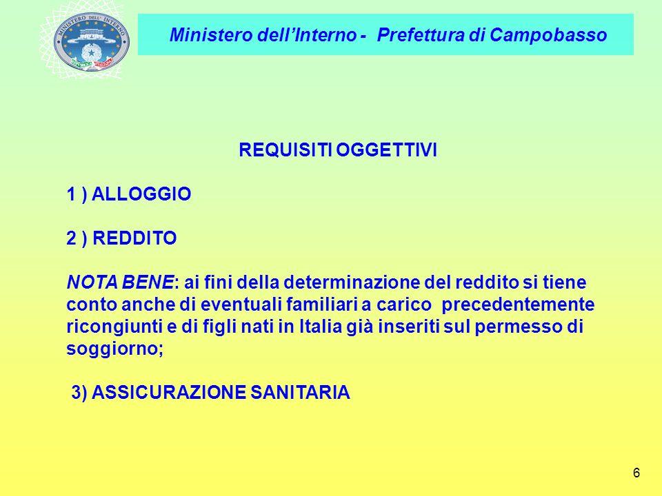 Ministero dellInterno - Prefettura di Campobasso 6 REQUISITI OGGETTIVI 1 ) ALLOGGIO 2 ) REDDITO NOTA BENE: ai fini della determinazione del reddito si