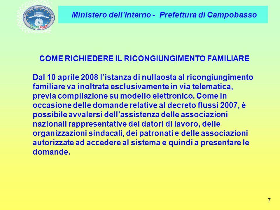 Ministero dellInterno - Prefettura di Campobasso 7 COME RICHIEDERE IL RICONGIUNGIMENTO FAMILIARE Dal 10 aprile 2008 listanza di nullaosta al ricongiun