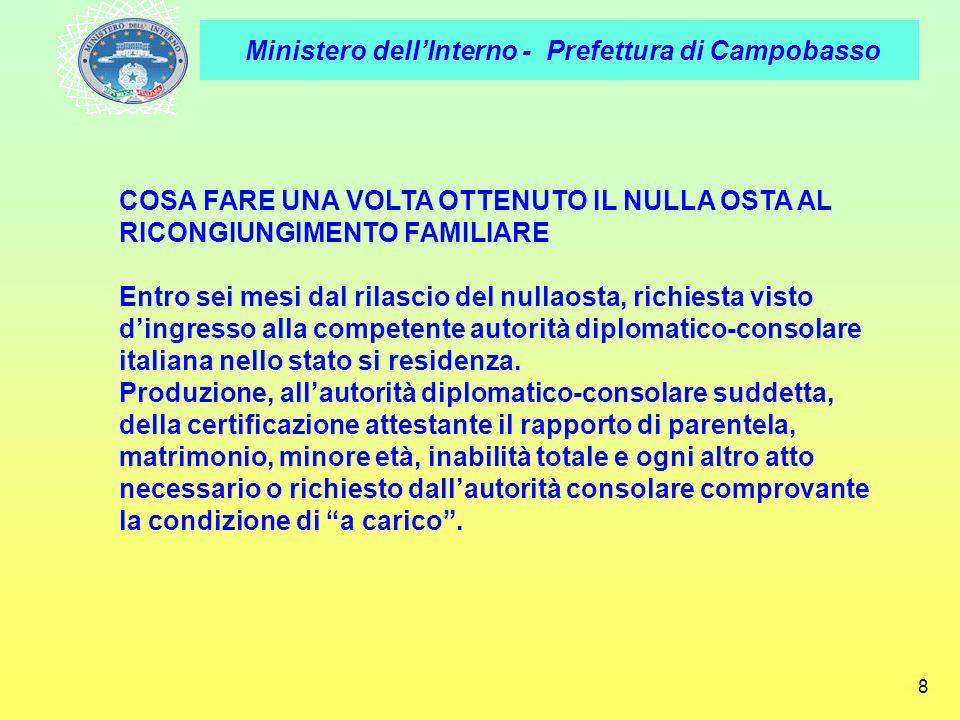 Ministero dellInterno - Prefettura di Campobasso 8 COSA FARE UNA VOLTA OTTENUTO IL NULLA OSTA AL RICONGIUNGIMENTO FAMILIARE Entro sei mesi dal rilasci