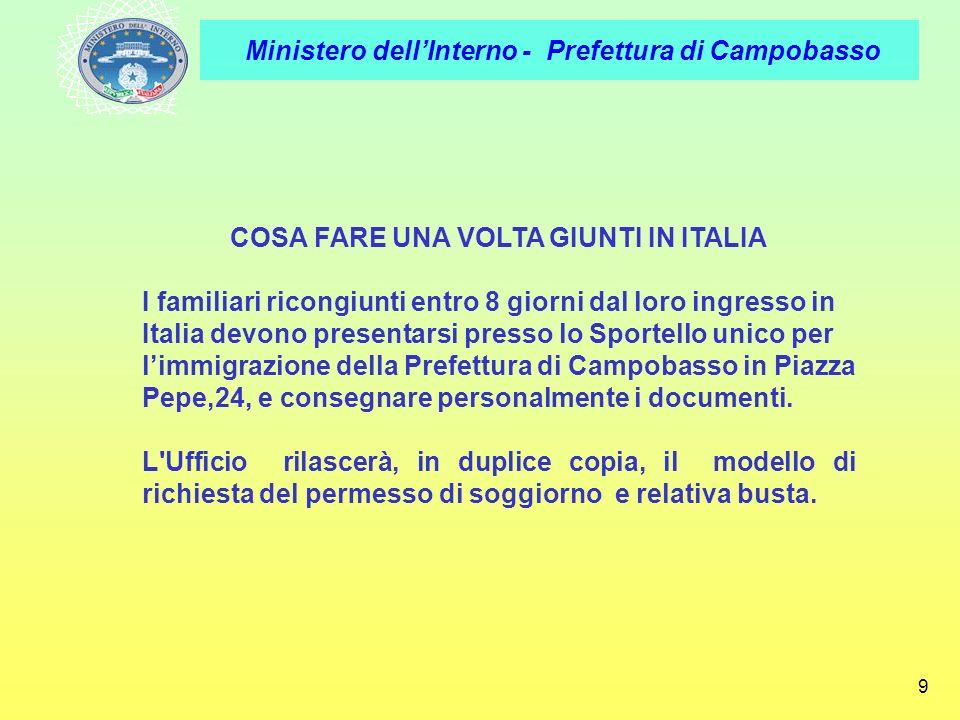 Ministero dellInterno - Prefettura di Campobasso 9 COSA FARE UNA VOLTA GIUNTI IN ITALIA I familiari ricongiunti entro 8 giorni dal loro ingresso in It
