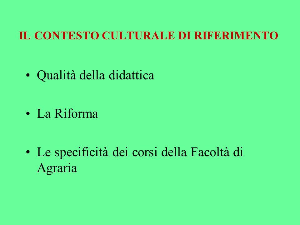 IL CONTESTO CULTURALE DI RIFERIMENTO Qualità della didattica La Riforma Le specificità dei corsi della Facoltà di Agraria