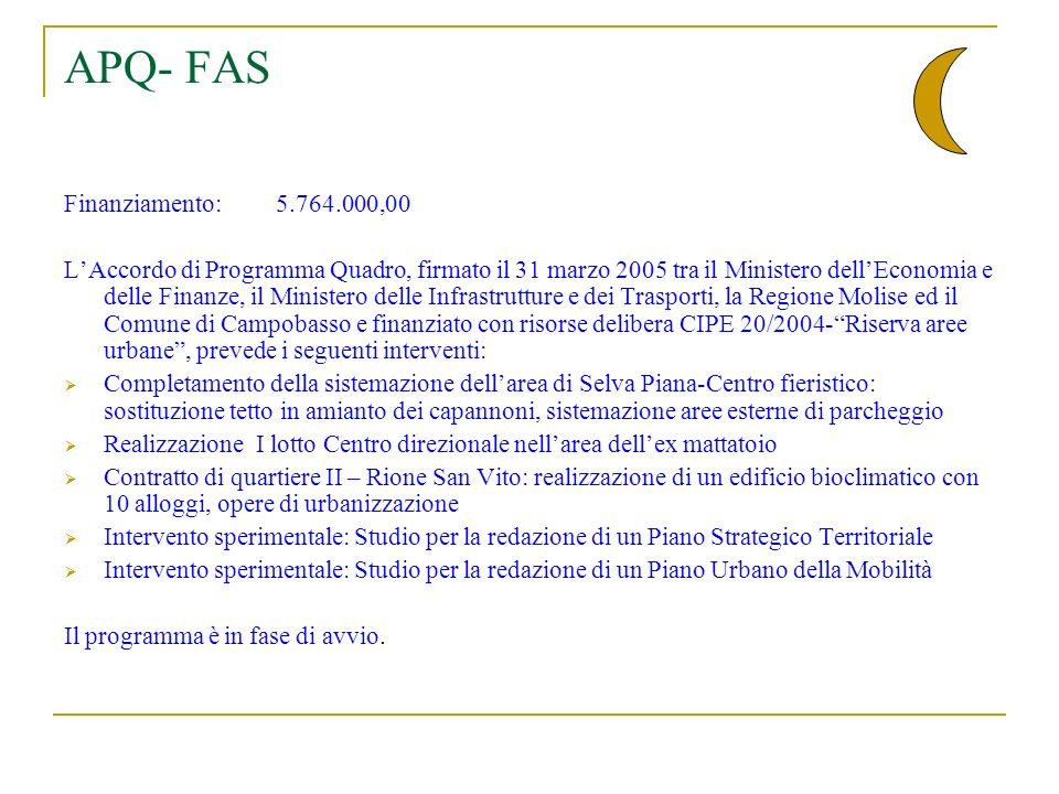 APQ – Città capoluogo Finanziamento:25.000.000,00 LAccordo di Programma Quadro è ancora da definire.