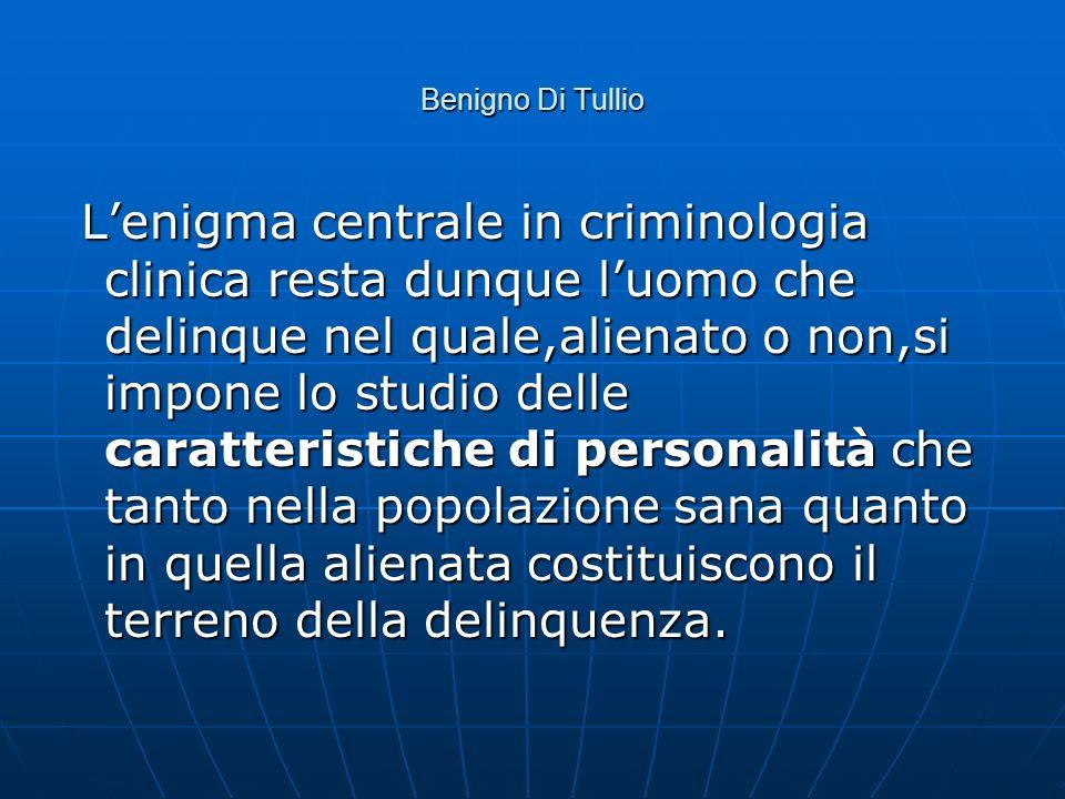 Lenigma centrale in criminologia clinica resta dunque luomo che delinque nel quale,alienato o non,si impone lo studio delle caratteristiche di persona