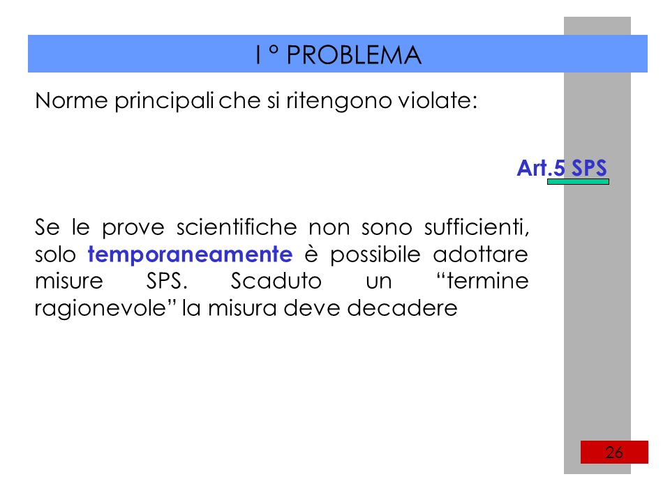 I ° PROBLEMA 26 Se le prove scientifiche non sono sufficienti, solo temporaneamente è possibile adottare misure SPS.