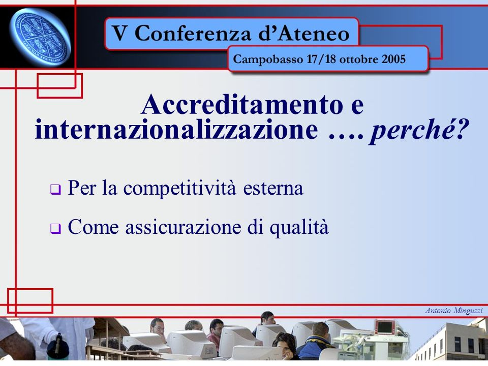 Accreditamento e internazionalizzazione …. perché? Per la competitività esterna Come assicurazione di qualità Antonio Minguzzi