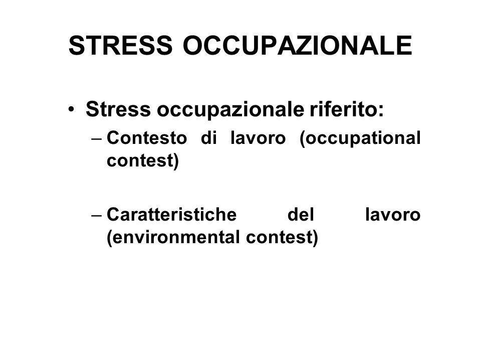 STRESS OCCUPAZIONALE Stress occupazionale riferito: –Contesto di lavoro (occupational contest) –Caratteristiche del lavoro (environmental contest)