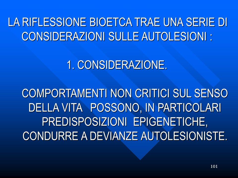 101 LA RIFLESSIONE BIOETCA TRAE UNA SERIE DI LA RIFLESSIONE BIOETCA TRAE UNA SERIE DI CONSIDERAZIONI SULLE AUTOLESIONI : CONSIDERAZIONI SULLE AUTOLESI