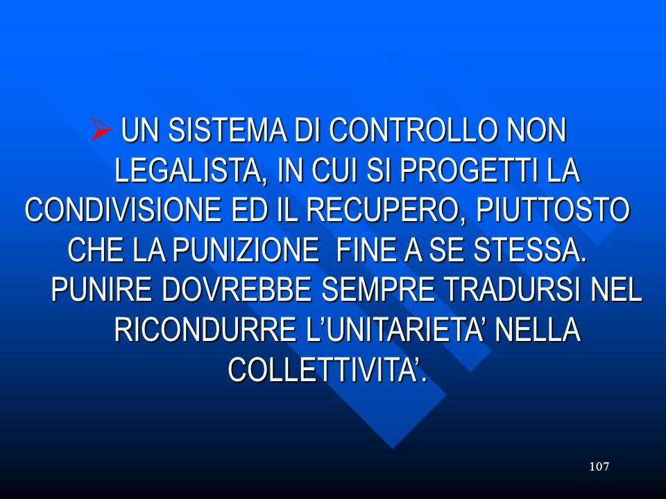 107 UN SISTEMA DI CONTROLLO NON LEGALISTA, IN CUI SI PROGETTI LA CONDIVISIONE ED IL RECUPERO, PIUTTOSTO CHE LA PUNIZIONE FINE A SE STESSA. LEGALISTA,