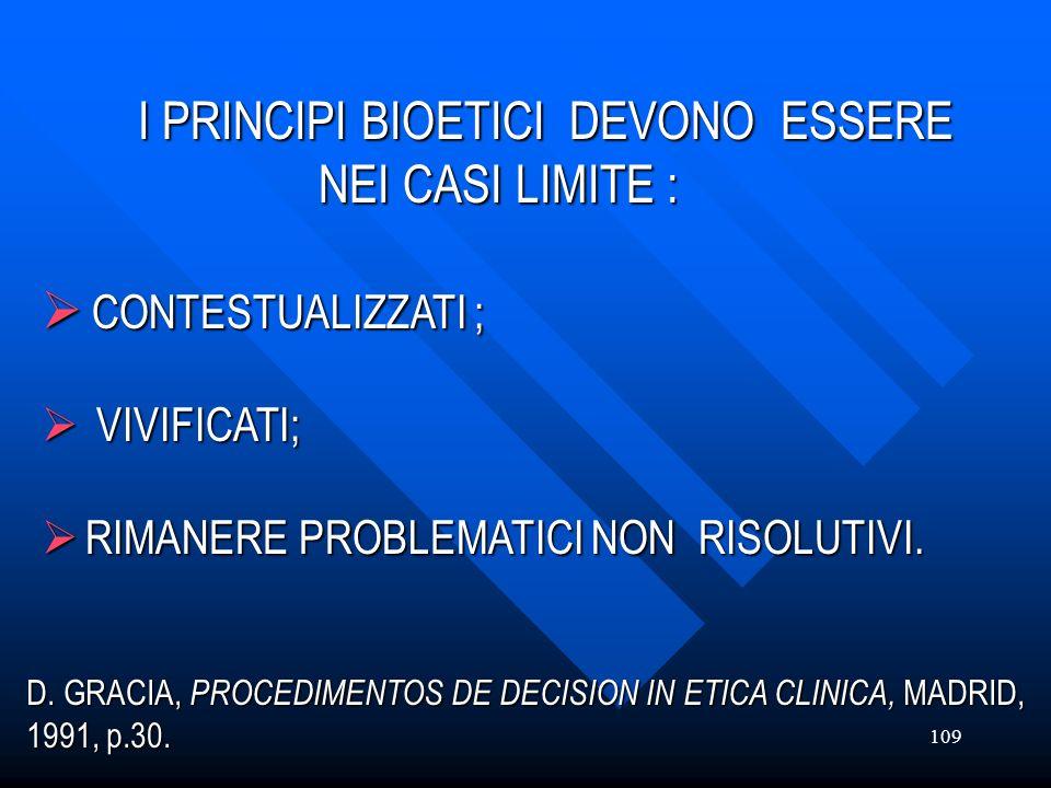 109 I PRINCIPI BIOETICI DEVONO ESSERE NEI CASI LIMITE : CONTESTUALIZZATI ; VIVIFICATI; RIMANERE PROBLEMATICI NON RISOLUTIVI. D. GRACIA, PROCEDIMENTOS