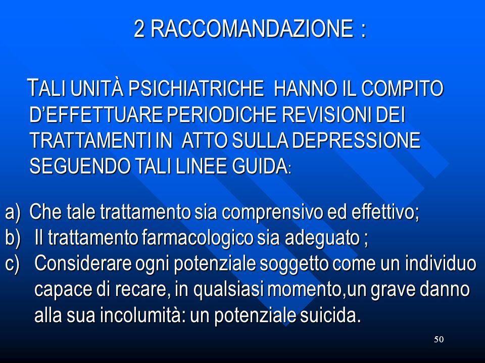 50 2 RACCOMANDAZIONE : T ALI T ALI UNITÀ PSICHIATRICHE HANNO IL COMPITO DEFFETTUARE PERIODICHE REVISIONI DEI TRATTAMENTI IN ATTO SULLA DEPRESSIONE SEG