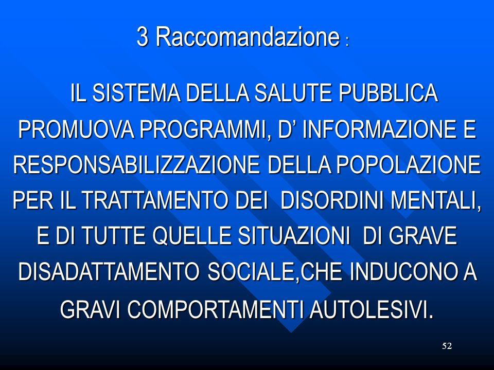 52 3 Raccomandazione : 3 Raccomandazione : IL SISTEMA DELLA SALUTE PUBBLICA PROMUOVA PROGRAMMI, D INFORMAZIONE E RESPONSABILIZZAZIONE DELLA POPOLAZION