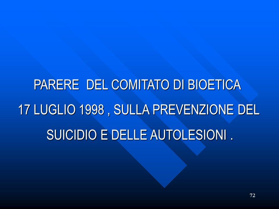 72 PARERE DEL COMITATO DI BIOETICA PARERE DEL COMITATO DI BIOETICA 17 LUGLIO 1998, SULLA PREVENZIONE DEL 17 LUGLIO 1998, SULLA PREVENZIONE DEL SUICIDI