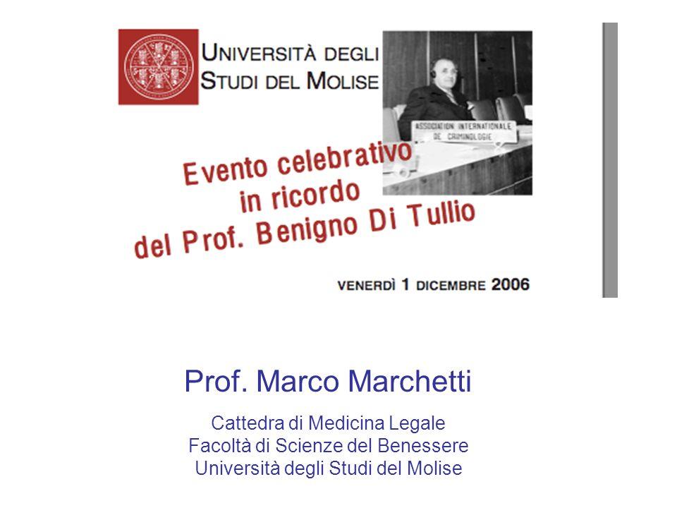 Prof. Marco Marchetti Cattedra di Medicina Legale Facoltà di Scienze del Benessere Università degli Studi del Molise