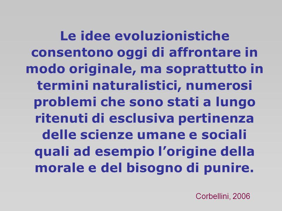 Le idee evoluzionistiche consentono oggi di affrontare in modo originale, ma soprattutto in termini naturalistici, numerosi problemi che sono stati a
