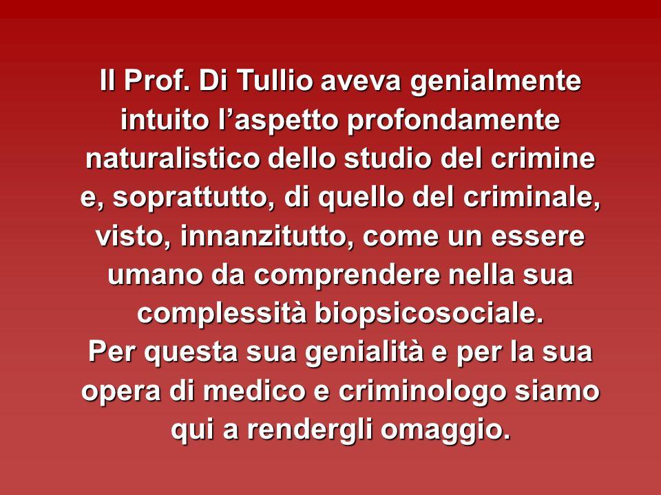 Il Prof. Di Tullio aveva genialmente intuito laspetto profondamente naturalistico dello studio del crimine e, soprattutto, di quello del criminale, vi