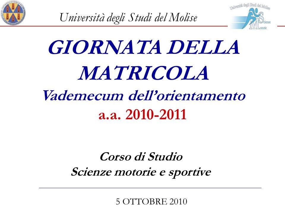 GIORNATA DELLA MATRICOLA Vademecum dellorientamento a.a. 2010-2011 Corso di Studio Scienze motorie e sportive 5 OTTOBRE 2010 Università degli Studi de