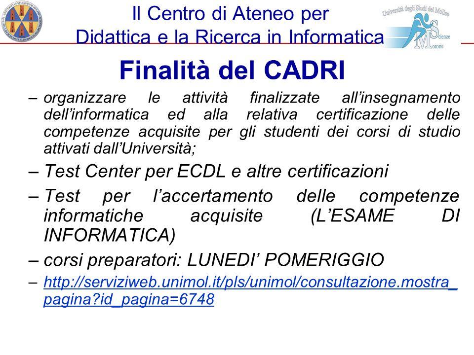 Il Centro di Ateneo per Didattica e la Ricerca in Informatica Finalità del CADRI –organizzare le attività finalizzate allinsegnamento dellinformatica
