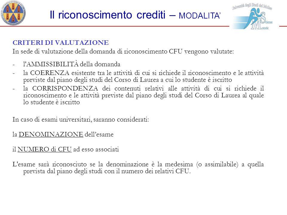 CRITERI DI VALUTAZIONE In sede di valutazione della domanda di riconoscimento CFU vengono valutate: -l'AMMISSIBILITÀ della domanda -la COERENZA esiste