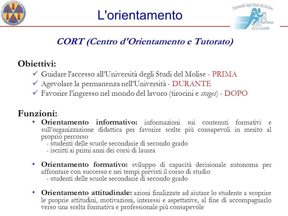 L'orientamento CORT (Centro d'Orientamento e Tutorato) Obiettivi: Guidare l'accesso allUniversità degli Studi del Molise - PRIMA Agevolare la permanen
