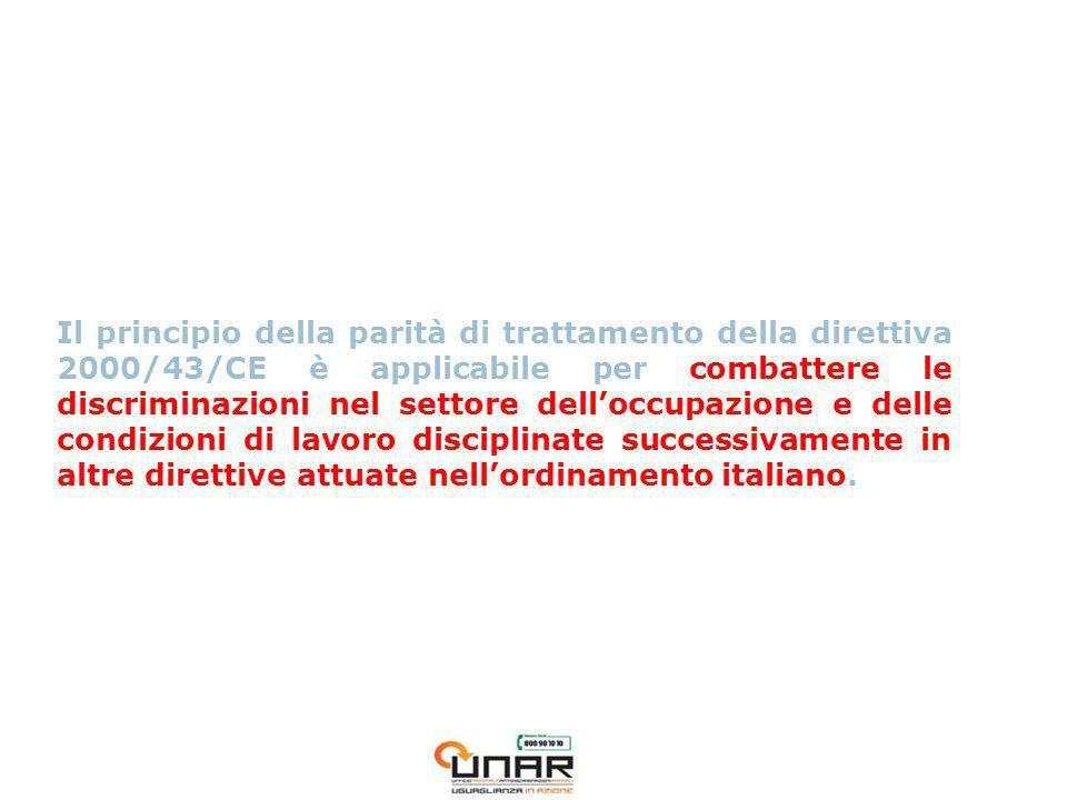 Il principio della parità di trattamento della direttiva 2000/43/CE è applicabile per combattere le discriminazioni nel settore delloccupazione e delle condizioni di lavoro disciplinate successivamente in altre direttive attuate nellordinamento italiano.