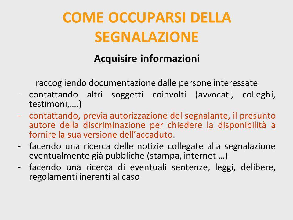 COME OCCUPARSI DELLA SEGNALAZIONE Acquisire informazioni raccogliendo documentazione dalle persone interessate -contattando altri soggetti coinvolti (