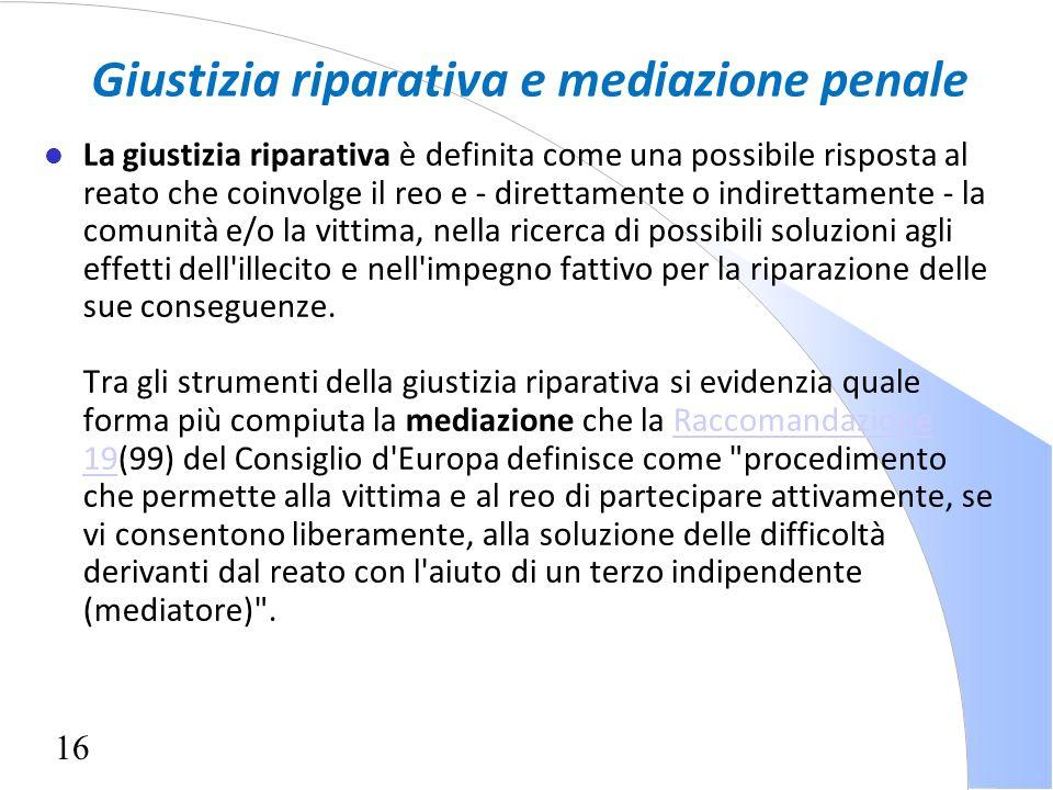 16 Giustizia riparativa e mediazione penale l La giustizia riparativa è definita come una possibile risposta al reato che coinvolge il reo e - diretta