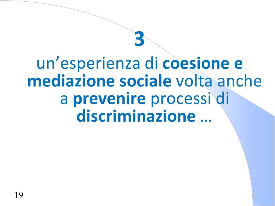 19 3 unesperienza di coesione e mediazione sociale volta anche a prevenire processi di discriminazione ….
