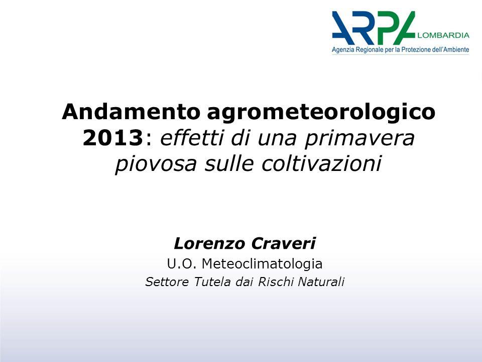 Andamento agrometeorologico 2013: effetti di una primavera piovosa sulle coltivazioni Lorenzo Craveri U.O.