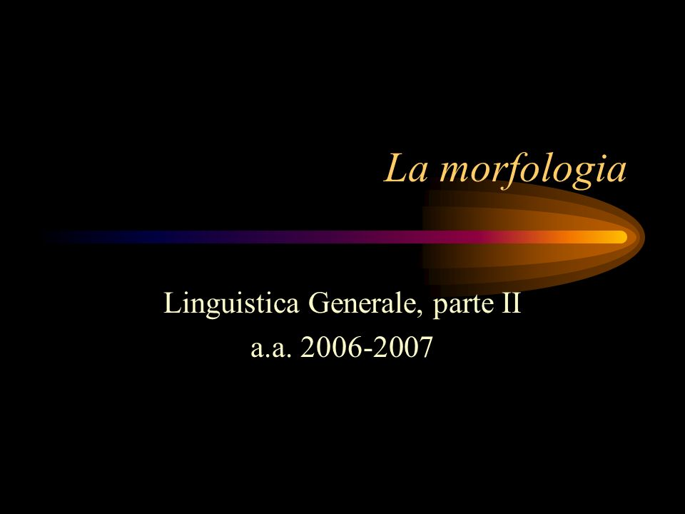 La morfologia Linguistica Generale, parte II a.a. 2006-2007