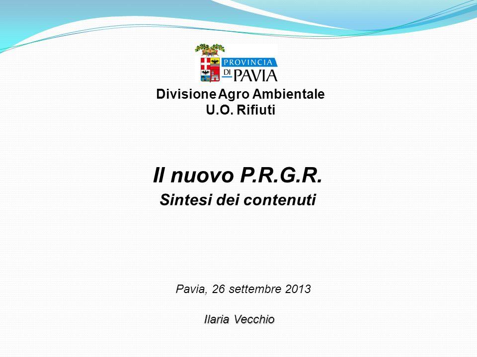 Il nuovo P.R.G.R. Sintesi dei contenuti Pavia, 26 settembre 2013 Ilaria Vecchio Divisione Agro Ambientale U.O. Rifiuti