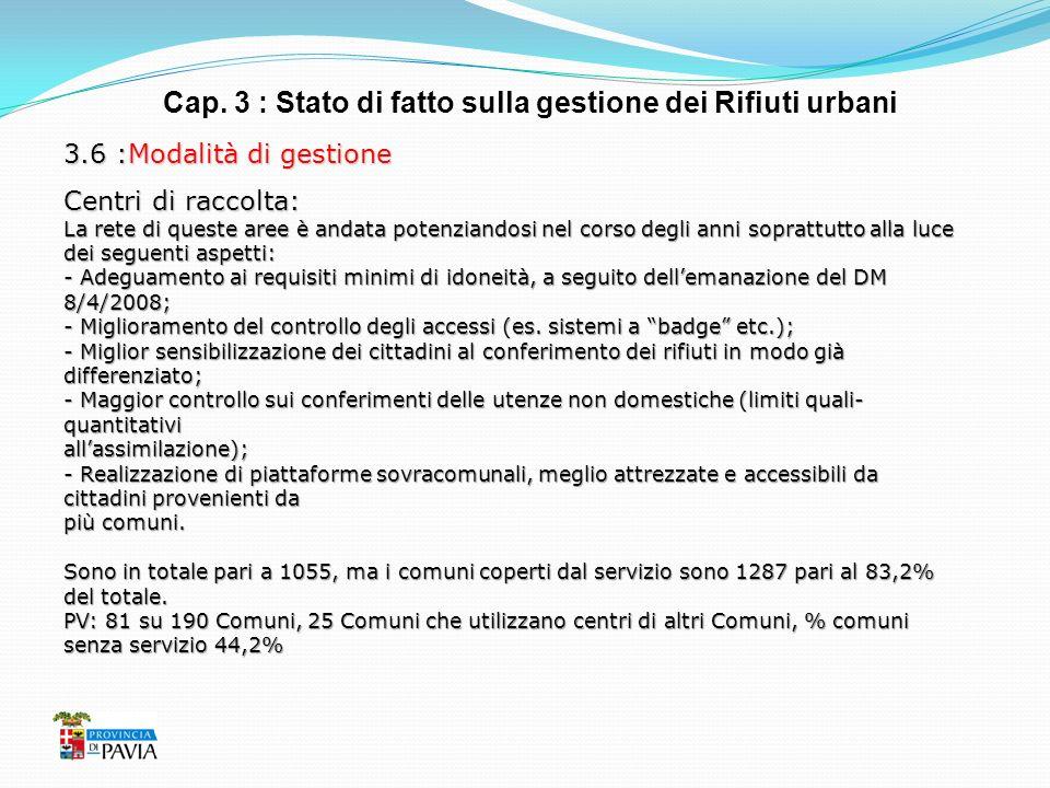 Cap. 3 : Stato di fatto sulla gestione dei Rifiuti urbani 3.6 :Modalità di gestione Centri di raccolta: La rete di queste aree è andata potenziandosi