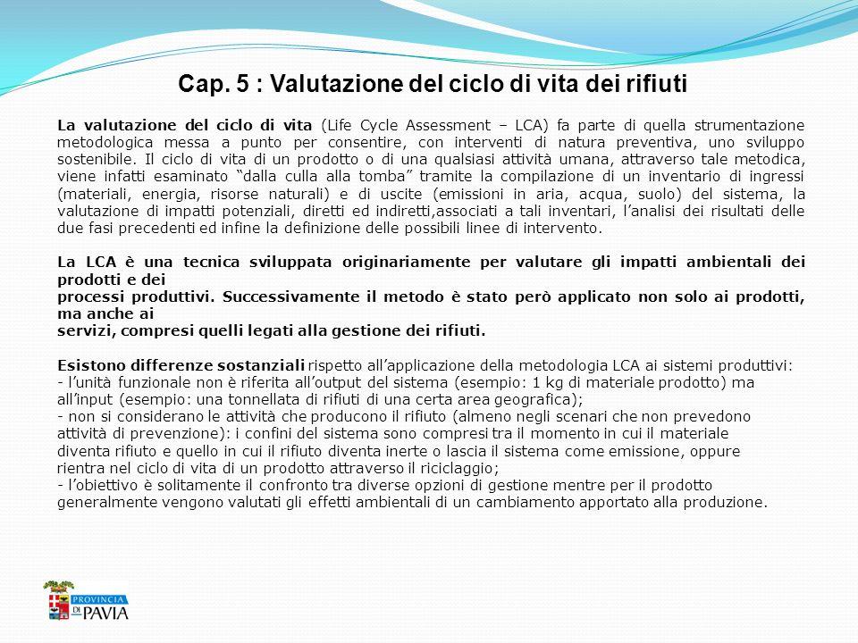 Cap. 5 : Valutazione del ciclo di vita dei rifiuti La valutazione del ciclo di vita (Life Cycle Assessment – LCA) fa parte di quella strumentazione me