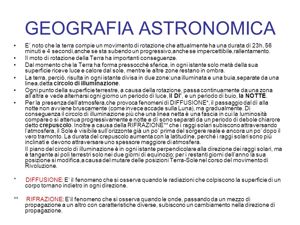 GEOGRAFIA ASTRONOMICA E noto che la terra compie un movimento di rotazione che attualmente ha una durata di 23h, 56 minuti e 4 secondi,anche se sta su
